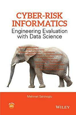 Cyber-risk Informatics: Engineering Evaluation with Data Science by Mehmet Sahin
