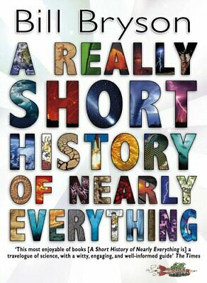 A Really Short History of Nearly Everything by Bryson, Bill Hardback Book The