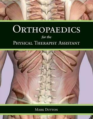 Orthopaedics for the Physical Therapist Assistant by Mark Dutton (English) Paper
