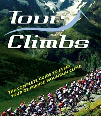 Tour Climbs: The complete guide to every mountain... by Sidwells, Chris Hardback