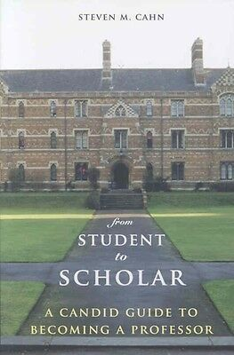 From Student to Scholar: A Candid Guide to Becoming a Professor by Steven M. Cah