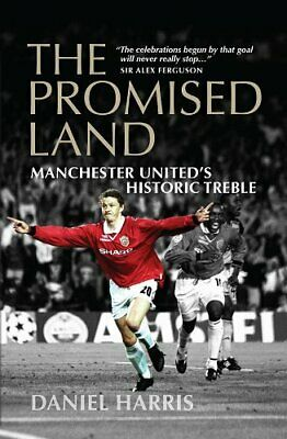 The Promised Land: Manchester United's Historic Treble, Daniel Harris Book The