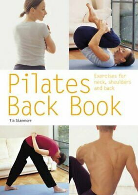 Pilates Back Book: Exercises for Neck, Shoulders a... by Stanmore, Tia Paperback
