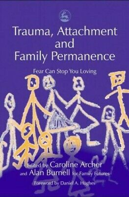 Trauma, Attachment and Family Permanence: Fear Can Stop You Lo... Paperback Book