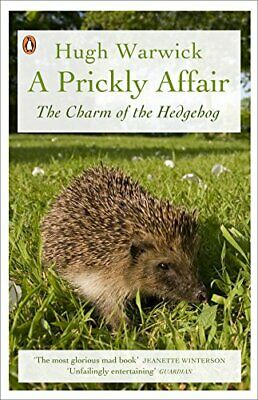 A Prickly Affair: The Charm of the Hedgehog, Warwick, Hugh Paperback Book The