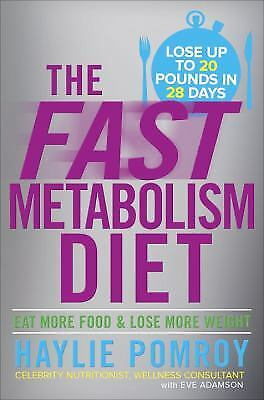 The Fast Metabolism Diet : Eat More Food and Lose More Weight by Haylie Pomroy