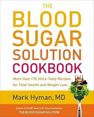 The Blood Sugar Solution Cookbook : More Than 175 Ultra-Tasty Recipes for...