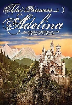 The Princess Adelina : An Ancient Christian Tale of Beauty and Bravery