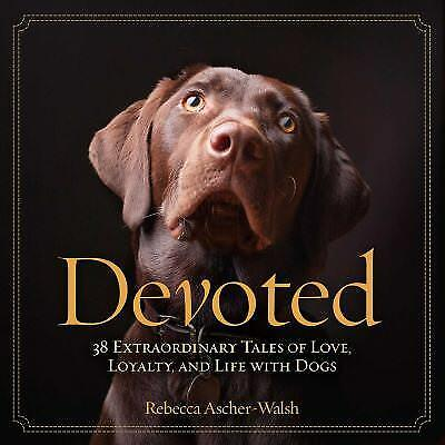 Devoted : 38 Extraordinary Tales of Love, Loyalty, and Life with Dogs