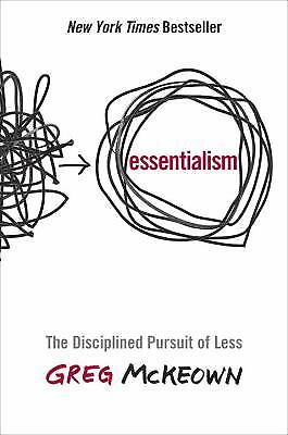 Essentialism : The Disciplined Pursuit of Less by Greg McKeown
