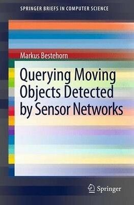 Querying Moving Objects Detected by Sensor Networks by Markus Bestehorn Paperbac