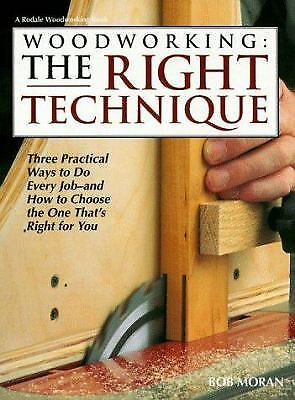 Woodworking : The Right Technique: 3 Step-by-Step Methods for Every Job - and...
