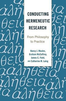Conducting Hermeneutic Research: From Philosophy to Practice by Nancy J. Moules
