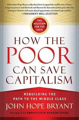 How the Poor Can Save Capitalism: Rebuilding the Path to the Middle Class by Joh