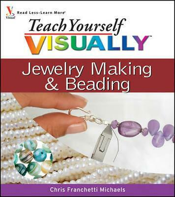 Teach Yourself Visually Jewelry Making & Beading by Chris Franchetti Michaels (E