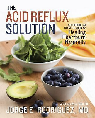 The Acid Reflux Solution : A Cookbook and Lifestyle Guide for Healing...