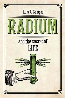 Radium And The Secret Of Life - New Hardcover Book