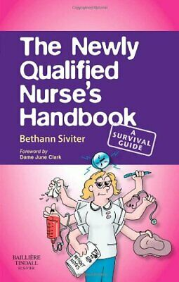 The Newly Qualified Nurse's Handbook: A Survival G by Bethann Siviter 0702028037