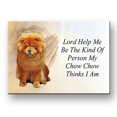 CHOW CHOW Lord Help Me Be FRIDGE MAGNET Gift DOG