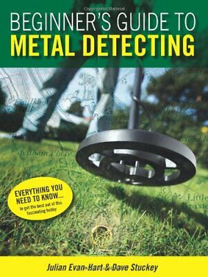 Beginner's Guide To Metal Detecting - UK by J Evan-Hart and D Stuckey Paperback