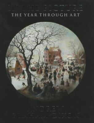 In The Picture: The Year Through Art by Graham-Dixon, Andrew Hardback Book The