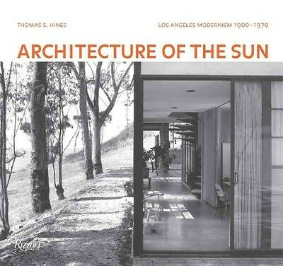Architecture of the Sun: Los Angeles Modernism 1900-1970 by Thomas S. Hines Hard