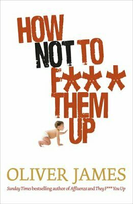 How Not to F*** Them Up by James, Oliver Hardback Book The Cheap Fast Free Post