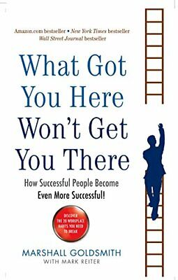 What Got You Here Won't Get You There: How s... by Goldsmith, Marshall Paperback