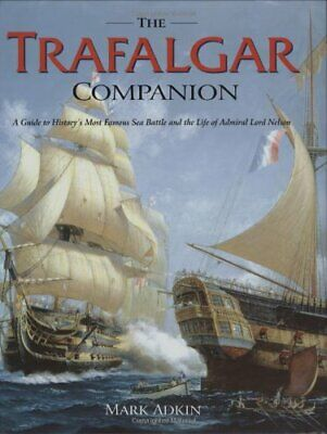 Trafalgar Companion: The Complete Guide to History's ... by Adkin, Mark Hardback