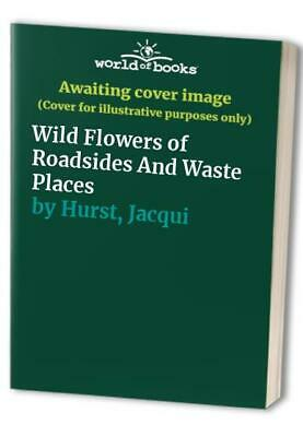 Wild Flowers of Roadsides And Waste Places by Hurst, Jacqui Paperback Book The