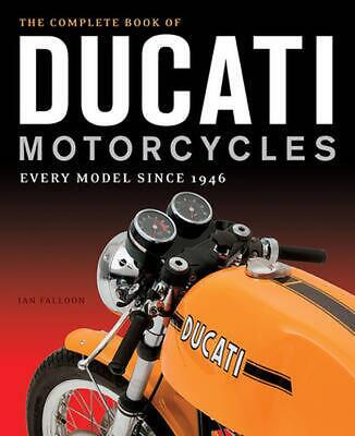 The Complete Book of Ducati Motorcycles: Every Model Since 1946 by Ian Falloon (