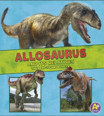 Allosaurus and Its Relatives: The Need-To-Know Facts by Megan Cooley Peterson (E