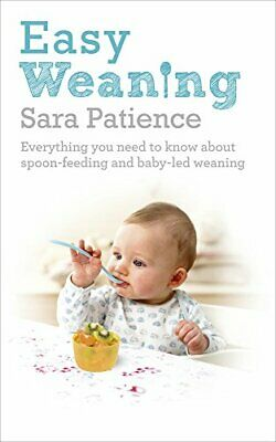 Easy Weaning: Everything you need to know about spoon feedi... by Patience, Sara
