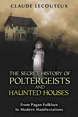 The Secret History Of Poltergeists And Haunted Houses - New Paperback Book