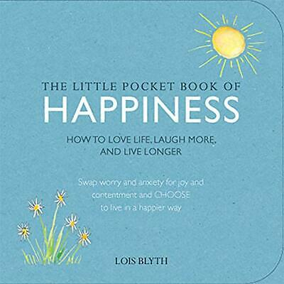 The Little Pocket Book of Happiness: How to love life, laugh m... by Blyth, Lois