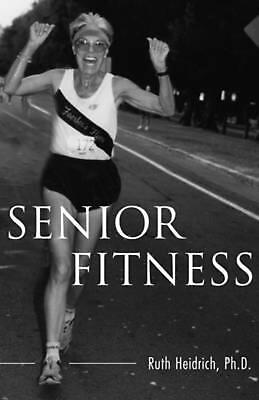Senior Fitness: The Diet and Exercise Program for Maximum Health and Longevity b