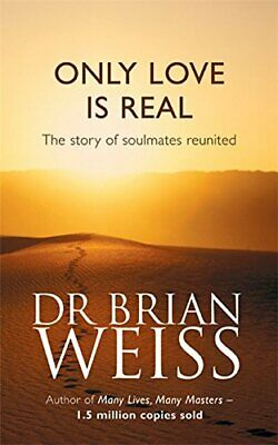 Only Love Is Real: A Story Of Soulmates Reunited by Weiss, Dr. Brian Paperback