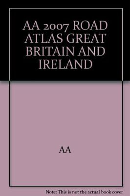AA 2007 ROAD ATLAS GREAT BRITAIN AND IRELAND by AA Book The Cheap Fast Free Post