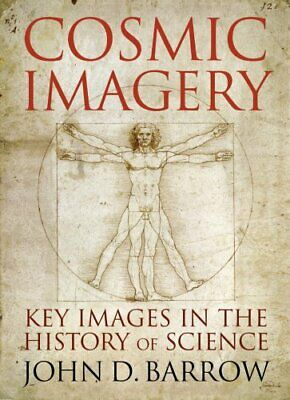 Cosmic Imagery: Key Images in the History of Scie... by Barrow, John D. Hardback