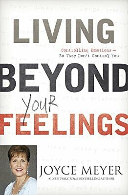 Living Beyond Your Feelings: Controlling Emotions So They Don... by Meyer, Joyce