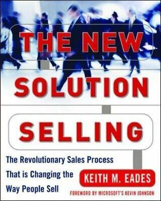 The New Solution Selling: The Revolutionary Sales Pr... by Eades, Keith Hardback