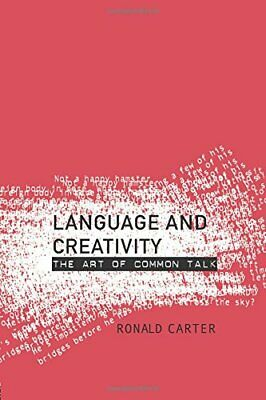 Language and Creativity: The Art of Common Talk by Carter, Ronald Paperback The
