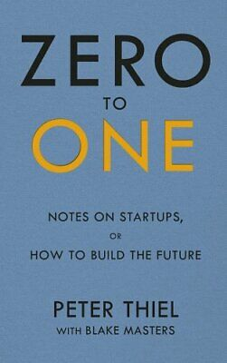 Zero to One: Notes on Start Ups, or How to Build the Future by Thiel, Peter The