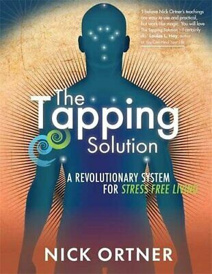 The Tapping Solution: A Revolutionary System for Stress-Free ... by Ortner, Nick