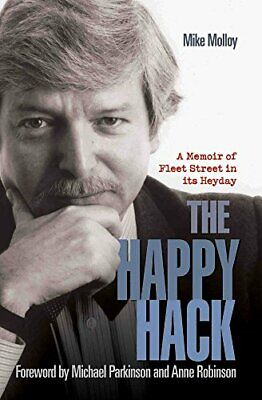 The Happy Hack: A Memoir of Fleet Street in its Heyday by Mike Molloy Book The