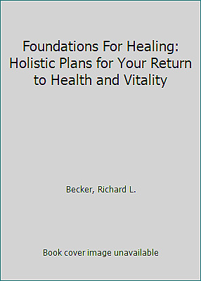 Foundations For Healing: Holistic Plans for Your Return to Health and Vitality