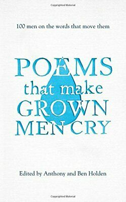 Poems That Make Grown Men Cry: 100 Men on the Words That Move ... by Holden, Ben