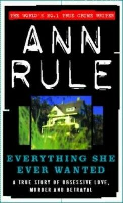 Everything She Ever Wanted: A True Story of Obsessive ... by Rule, Ann Paperback