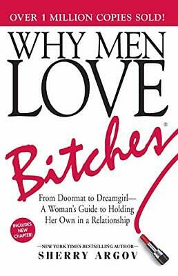 Why Men Love Bitches: From Doormat to Dreamgirl - ... by Argov, Sherry Paperback