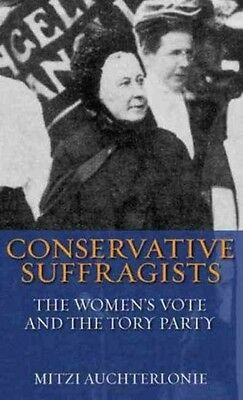 Conservative Suffragists: The Women's Vote and the Tory Party by Mitzi Auchterlo
